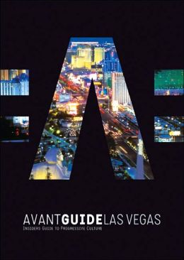 Avant-Guide Las Vegas: Insiders' Guide to Progressive Culture