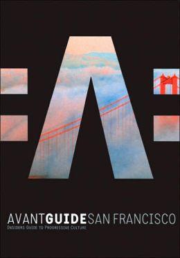 Avant-Guide San Francisco: Insiders' Guide to Progressive Culture