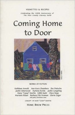 Coming Home to Door: Vignettes & Recipes Celebrating the 100th Anniversary of the Door County Literary Guild