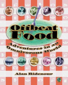 Offbeat Food: Adventures in an Omnivorous World