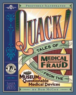 Quack: Tales of Medical Fraud from the Museum of Questionable Medical Devices