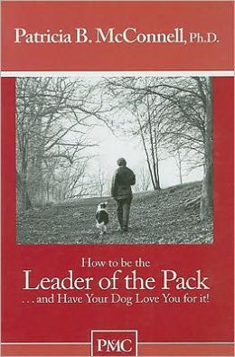 How to Be the Leader of the Pack and Have Your Dog Love You for It!