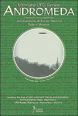 Ultimate Ufo Series - Andromeda: Andromedans and Zoosh Through Robert Shapiro: Andromeda