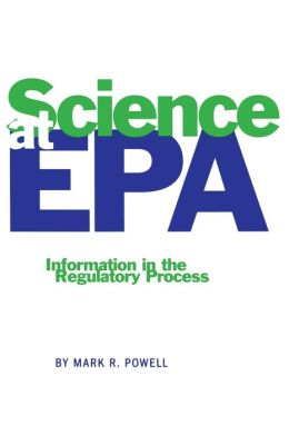 Science at EPA: Information in the Regulatory Process