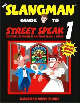 The Slangman Guide to Street Speak 1: The Complete Course in American Slang & Idioms