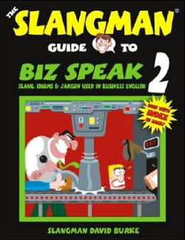 The Slangman Guide to Biz Speak 2: Slang, Idioms and Jargon Used in Business English