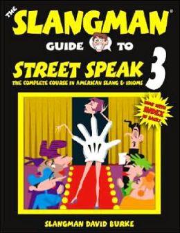 The Slangman Guide to Street Speak 3: The Complete Course in American Slang and Idioms