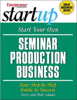 Start Your Own Seminar Production Business (Start-Up Series): Your Step-by-Step Guide to Success