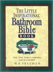 The Little Inspirational Bathroom Bible Book: Facts, Trivia, Humor, and Inspiration from the Good Book