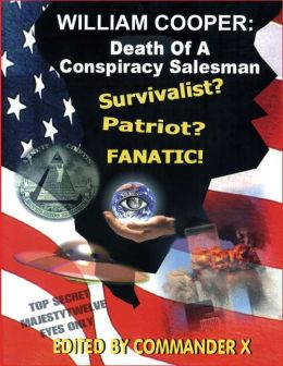 William Cooper: Death of a Conspiracy Salesman: Survivalist? Patriot? Fanatic!