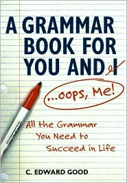 Grammar Book for You and I (Oops, Me): All the Grammar You Need to Succeed In Life