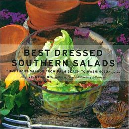 Best Dressed Southern Salads: Sumptuous Southern Salads from Key West to Washington, D. C.