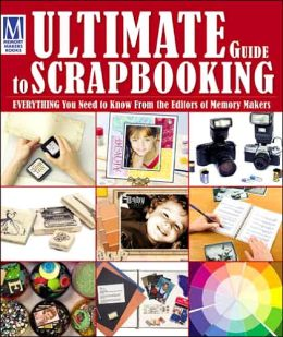 Memory Maker's Ultimate Guide to Scrapbooking