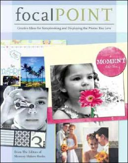 Focal Point: New Page Ideas and Techniques to Showcase Your Favorite Photos