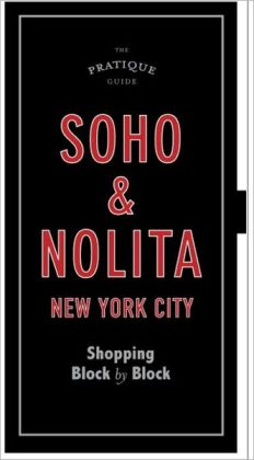 The Pratique Guide: Soho and Nolita: Shopping Block by Block