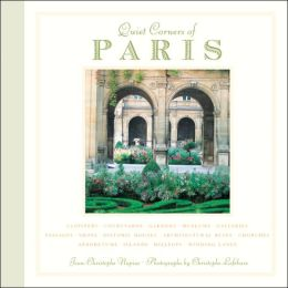 Quiet Corners of Paris Jean-Christophe Napias, Christophe Lefebure and David Downie
