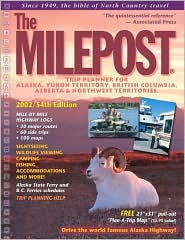 The Milepost: Trip Planner for Alaska, Yukon Territory, British Columbia, Alberta & Northwest Territories