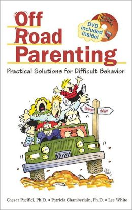 Off-Road Parenting: Practical Solutions for Difficult Behavior