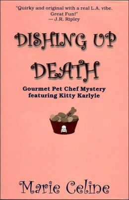 Dishing up Death: A Gourmet Pet Chef Mystery, Featuring Kitty Karlyle