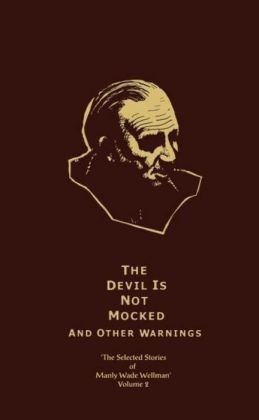 The Selected Stories of Manly Wade Wellman, Volume 2: The Devil is Not Mocked and Other Warnings