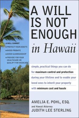 Will is Not Enough in Hawaii: Maximum Control & Protection of Your Property & Qualifing for Medicaid