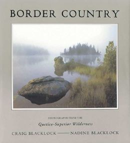 Border Country: Photographs from the Quetico-Superior Wilderness