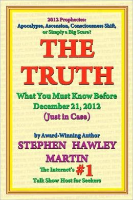 The Truth: What You Must Know Before December 21, 2012