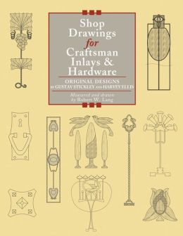 Shop Drawings for Craftsman Inlays & Hardware: Original Designs by Gustav Stickley and Harvey Ellis