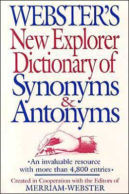 Webster's New Explorer Dictionary of Synonyms and Antonyms