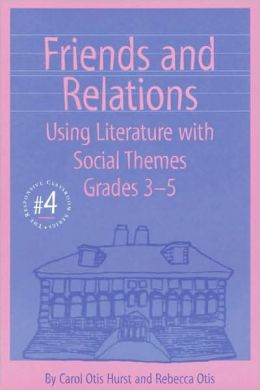 Friends and Relations (Responsive Classroom Series #4): Using Literature with Social Themes, Grades 3-5