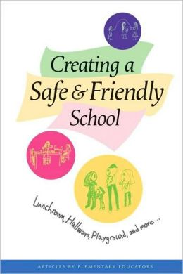 Creating a Safe and Friendly School: Lunchroom, Hallways, Playground, and More...