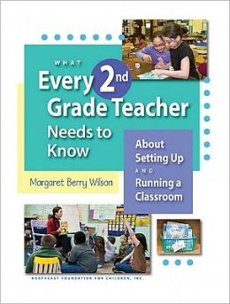 What Every 2nd Grade Teacher Needs to Know about Setting up and Running a Classroom: About Setting up and Running a Classroom