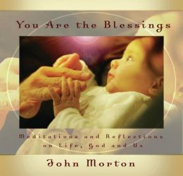 You Are the Blessings: Meditations and Reflections on Life, God and Us