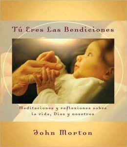 Tu eres las bendiciones: Meditaciones y reflexiones sobre la vida, Dios y nosotros