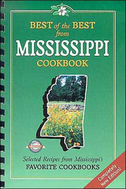 Best of the Best from Mississippi Cookbook: Selected Favorite Recipes from Mississippi's Favorite Cookbooks