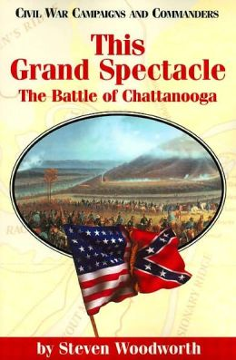 This Grand Spectacle: The Battle of Chattanooga (Civil War Campaigns and Commanders Series)