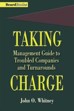 Taking Charge: Management Guide to Troubled Companies and Turnarounds