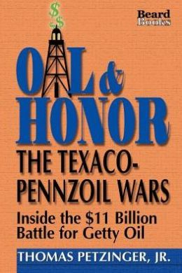 Oil and Honor: The Texaco-Pennzoil Wars; Inside the $11 Billion Battle for Getty Oil