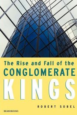 Rise and Fall of the Conglomerate Kings