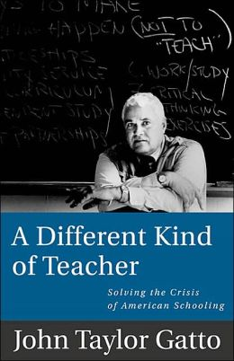 Different Kind of Teacher: Solving the Crisis of American Schooling