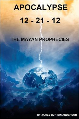 Apocalypse 12-21-12: The Mayan Prophecies