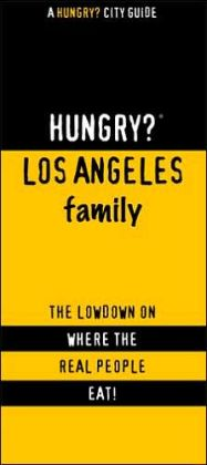 Hungry? Los Angeles Family Friendly: The Lowdown on Where the Real People Eat!