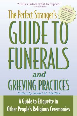 The Perfect Stranger's Guide to Funerals and Grieving Practices: A Guide to Etiquette in Other People's Religious Ceremonies