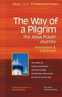The Way of a Pilgrim: The Jesus Prayer Journey-Annotated & Explained
