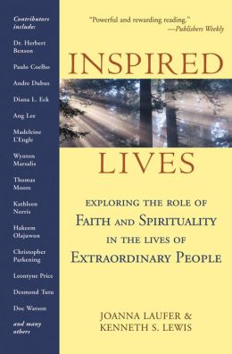 Inspired Lives: Exploring the Role of Faith and Spirituality in the Lives of Extraordinary People