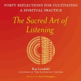 The Sacred Art of Listening: Forty Reflections for Cultivating a Spiritual Practice