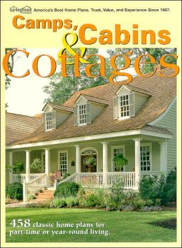 Camps, Cabins and Cottages: 458 Classic Home Plans for Part-Time or Year-Round Living