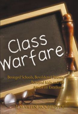 Class Warfare: Besieged Schools, Bewildered Parents, Betrayed Kids and the Attack on Excellence