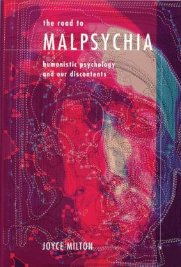 Road to Malpsychia: Humanistic Psychology and Our Discontents