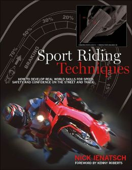 Sport-Riding Techniques: How to Develop Real World Skills for Speed, Safety, and Confidence on the Street and Track
